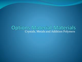 Options Material-Materials