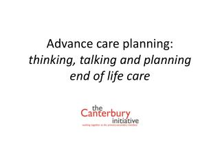 Advance care planning:  thinking, talking and planning end of life care