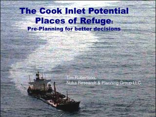 The Cook Inlet Potential Places of Refuge : Pre-Planning for better decisions