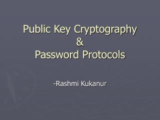 Public Key Cryptography & Password Protocols