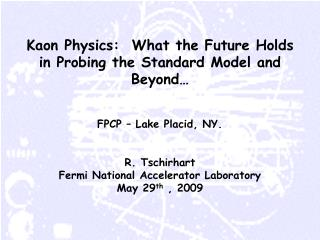 Kaon Physics:  What the Future Holds in Probing the Standard Model and Beyond…