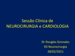 Sess�o Cl�nica de NEUROCIRURGIA e CARDIOLOGIA