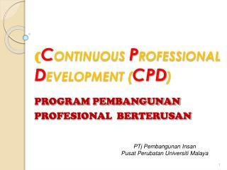 ( C ONTINUOUS  P ROFESSIONAL  D EVELOPMENT ( CPD ) PROGRAM PEMBANGUNAN PROFESIONAL  BERTERUSAN