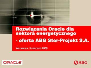 Rozwiązania Oracle dla sektora energetycznego   oferta ABG Ster-Projekt S.A.