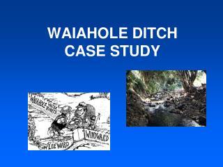 WAIAHOLE DITCH  CASE STUDY