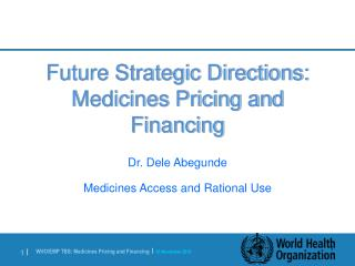 Future Strategic Directions: Medicines Pricing and Financing