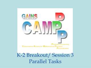 K-2 Breakout/ Session 3 Parallel Tasks