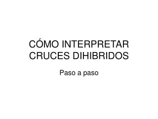 CÓMO INTERPRETAR CRUCES DIHIBRIDOS