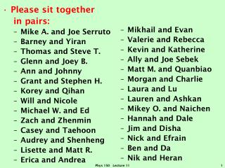 Please sit together    in pairs: Mike A. and Joe  Serruto Barney and  Yiran Thomas and Steve T.