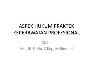 ASPEK HUKUM PRAKTEK KEPERAWATAN PROFESIONAL