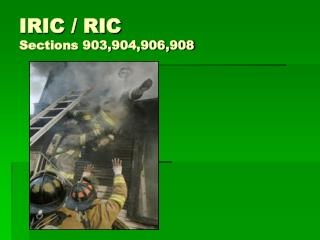 IRIC / RIC  Sections 903,904,906,908