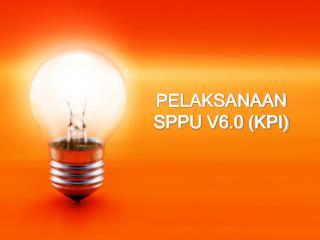 PELAKSANAAN SPPU V6.0 (KPI)