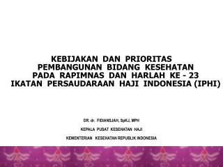 DR. dr.  FIDIANSJAH,  SpKJ , MPH KEPALA  PUSAT  KESEHATAN  HAJI