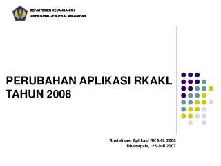 PERUBAHAN APLIKASI RKAKL TAHUN 2008