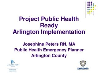 Project Public Health Ready Arlington Implementation Josephine Peters RN, MA