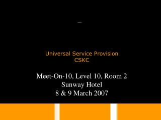 Meet-On-10, Level 10, Room 2 Sunway Hotel 8 & 9 March 2007