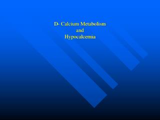 D- Calcium Metabolism  and  Hypocalcemia