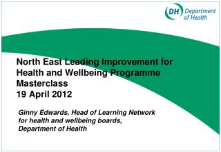 North East Leading Improvement for Health and Wellbeing Programme Masterclass  19 April 2012