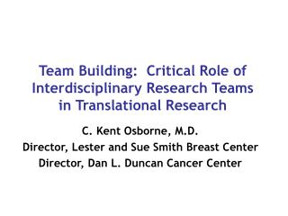 Team Building:  Critical Role of Interdisciplinary Research Teams in Translational Research