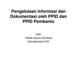 Pengelolaan Informasi dan Dokumentasi oleh PPID dan PPID Pembantu