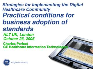 HL7 UK, London October 26, 2005 Charles Parisot GE Healthcare Information Technologies