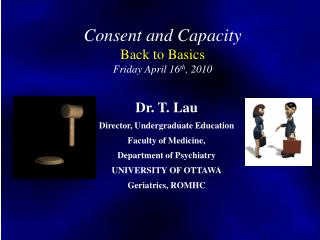 Consent and Capacity  Back to Basics Friday April 16 th , 2010