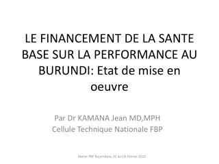 LE FINANCEMENT DE LA SANTE BASE SUR LA PERFORMANCE AU BURUNDI: Etat de mise en oeuvre