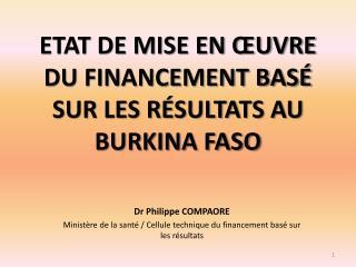 ETAT DE MISE EN  UVRE DU FINANCEMENT BAS  SUR LES R SULTATS AU BURKINA FASO