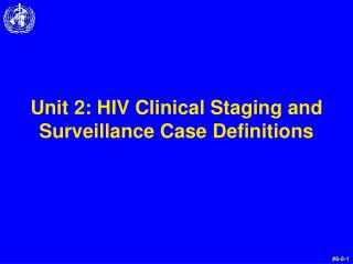 Unit 2:  HIV Clinical Staging and Surveillance Case Definitions