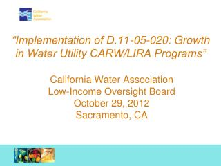 """Implementation of D.11-05-020: Growth in Water Utility CARW/LIRA Programs"""