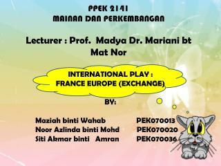 PPEK 2141 MAINAN DAN PERKEMBANGAN Lecturer :  P rof.   Madya  Dr.  Mariani bt  Mat Nor