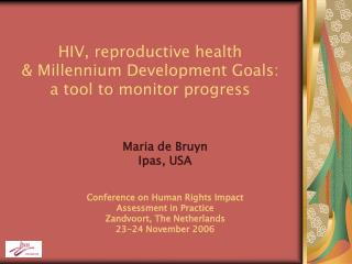 HIV, reproductive health  & Millennium Development Goals:  a tool to monitor progress