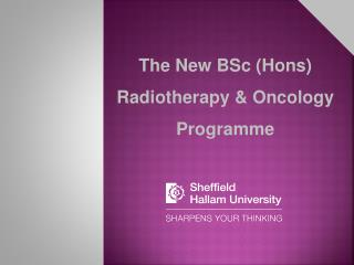 The New BSc ( Hons )  Radiotherapy & Oncology Programme