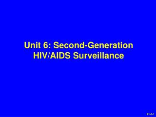Unit 6: Second-Generation HIV/AIDS Surveillance