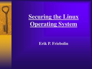 Securing the Linux  Operating System Erik P. Friebolin