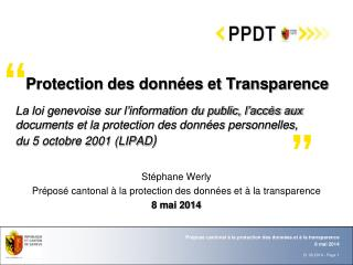 Stéphane  Werly Préposé cantonal à la protection des données et à la transparence  8 mai 2014