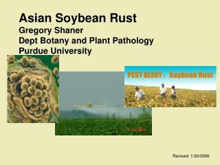 Asian Soybean Rust Gregory Shaner Dept Botany and Plant Pathology Purdue University