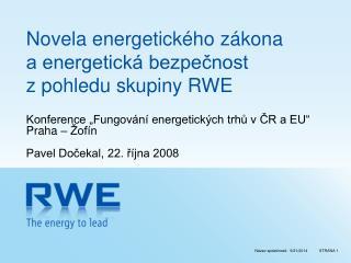 Novela energetického zákona  a energetická bezpečnost  z pohledu skupiny RWE