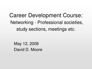 Career Development Course: Networking - Professional societies,  study sections, meetings etc.