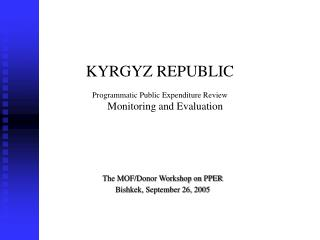 KYRGYZ REPUBLIC  Programmatic Public Expenditure Review     Monitoring and Evaluation