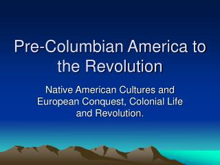 Pre-Columbian America to the Revolution