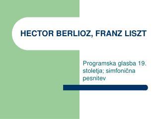 HECTOR BERLIOZ, FRANZ LISZT