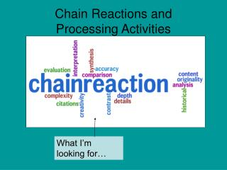 Chain Reactions and  Processing Activities