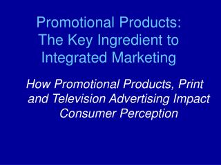 Promotional Products:                           The Key Ingredient to         Integrated Marketing