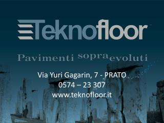Via Yuri Gagarin, 7 - PRATO 0574 – 23 307 teknofloor.it