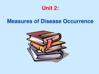 Unit 2:  Measures of Disease Occurrence
