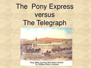 The  Pony Express versus The Telegraph