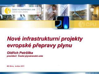 Nové infrastrukturní projekty evropské přepravy plynu Oldřich Petržilka