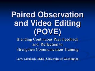 Paired Observation and Video Editing (POVE)