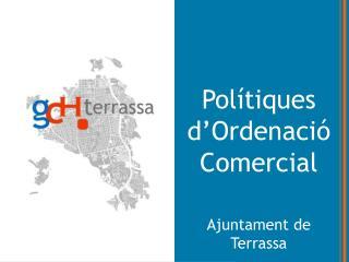 Polítiques d'Ordenació Comercial Ajuntament de Terrassa